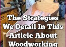 The Strategies We Detail In This Article About Woodworking Are Life-changers