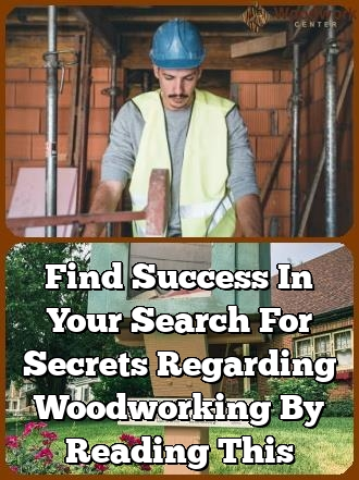 find success in your search for secrets regarding woodworking by reading this