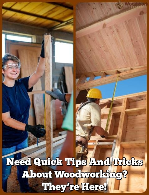need quick tips and tricks about woodworking theyre here