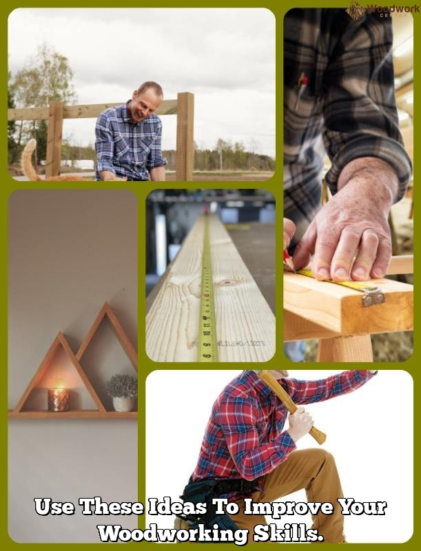 use these ideas to improve your woodworking skills.1