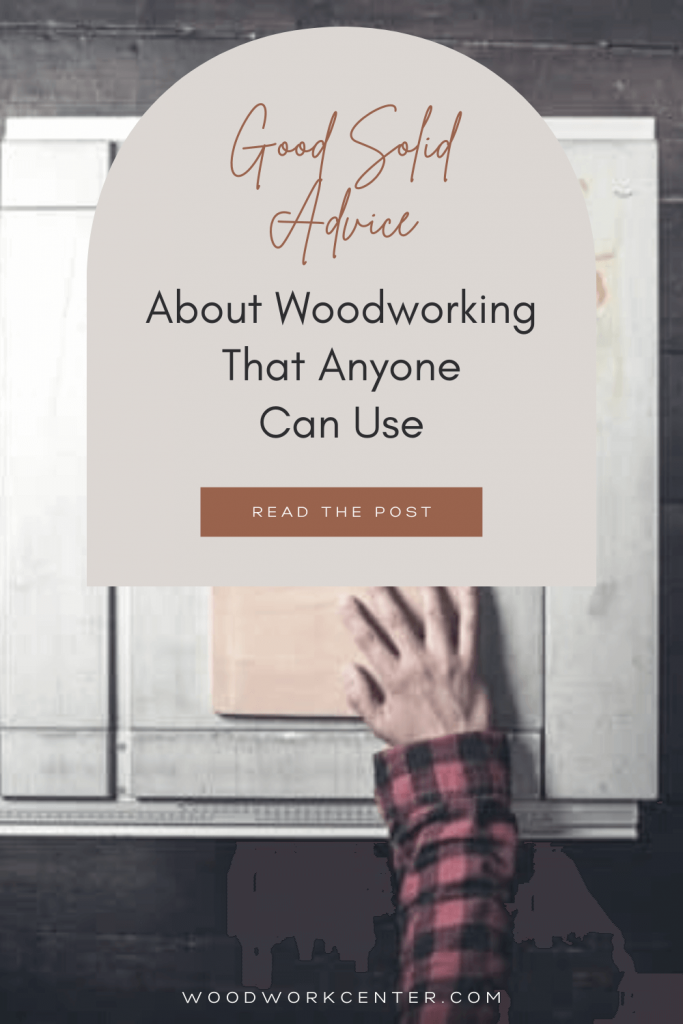 Good Solid Advice About Woodworking That Anyone Can Use (1)