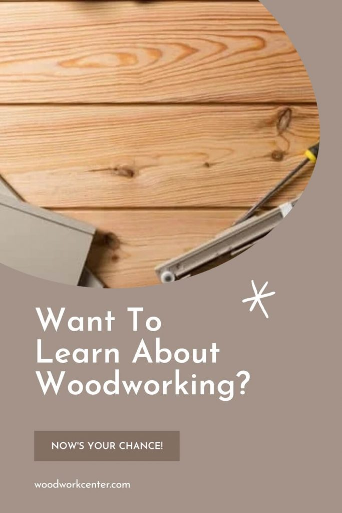 Want To Learn About Woodworking Now's Your Chance!