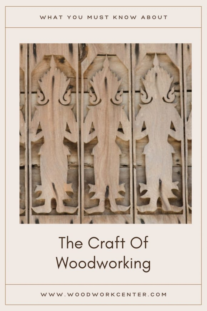 What You Must Know About The Craft Of Woodworking