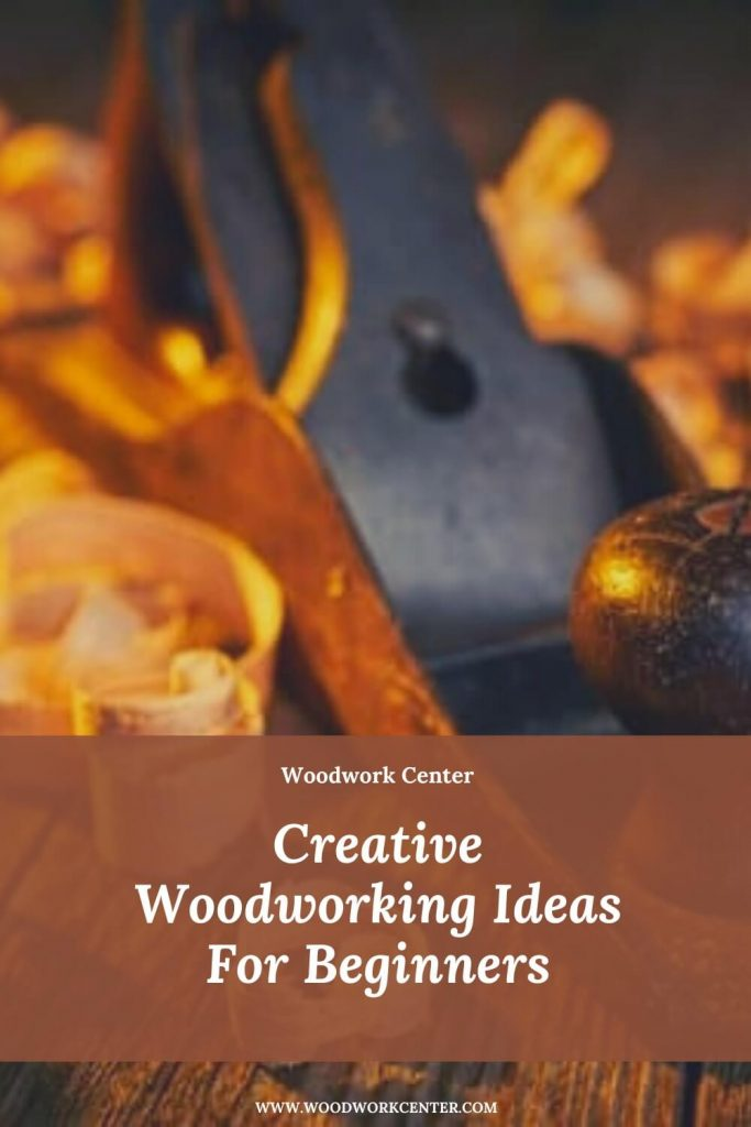 Creative Woodworking Ideas For Beginners